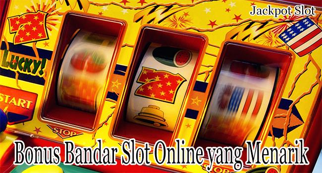 Bonus Bandar Slot Online yang Menarik Untuk Para Member