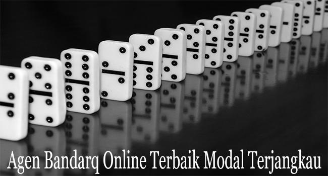 Agen Bandarq Online Terbaik dengan Modal Terjangkau
