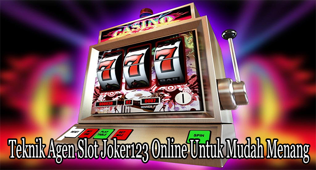 Teknik Agen Slot Joker123 Online Untuk Mudah Menang