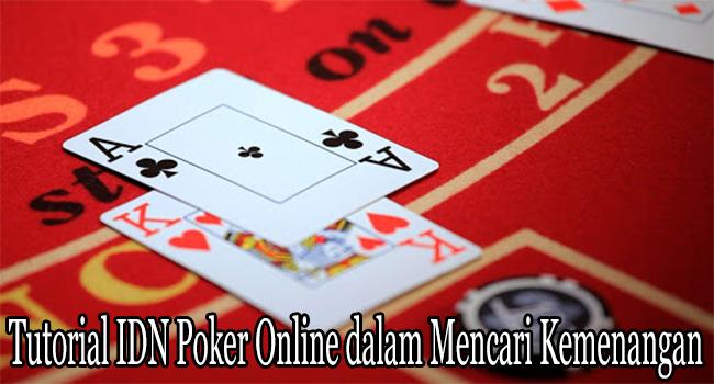 Tutorial IDN Poker Online dalam Mencari Kemenangan